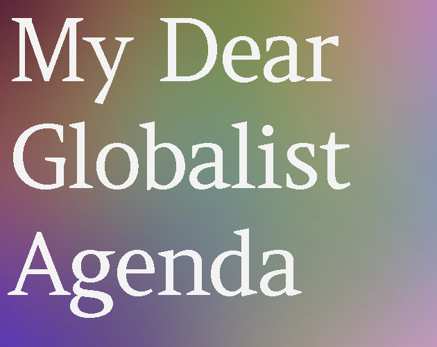 Zoomed screenshot of My Dear Globalist Agenda